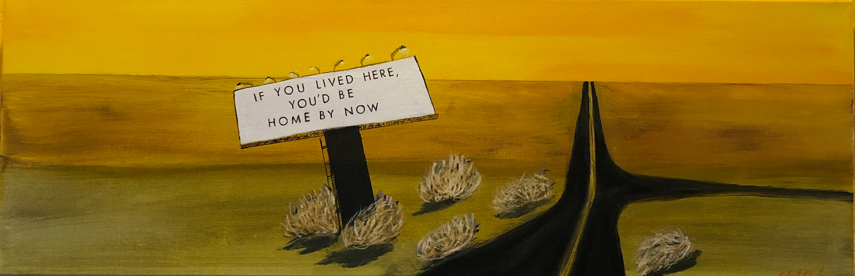 """If You Lived Here, You'd Be Home By Now, 12""""x36"""",$300.00"""